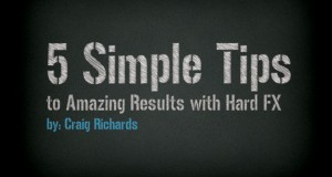 5 Simple Tips to Amazing Results with Hard FX