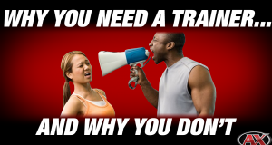 Why You Need A Trainer… and Why You Dont