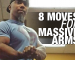 Massive Arms: 8 Moves You Aren't Doing, But Should Be | Part 1