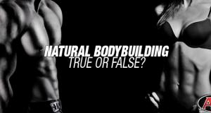 Natural Bodybuilding: True or False?