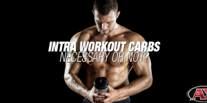 Intra Workout Carbs: Necessary or Not?